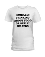 Probably thinking about food or serial killers whi Ladies T-Shirt thumbnail