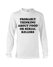 Probably thinking about food or serial killers whi Long Sleeve Tee thumbnail