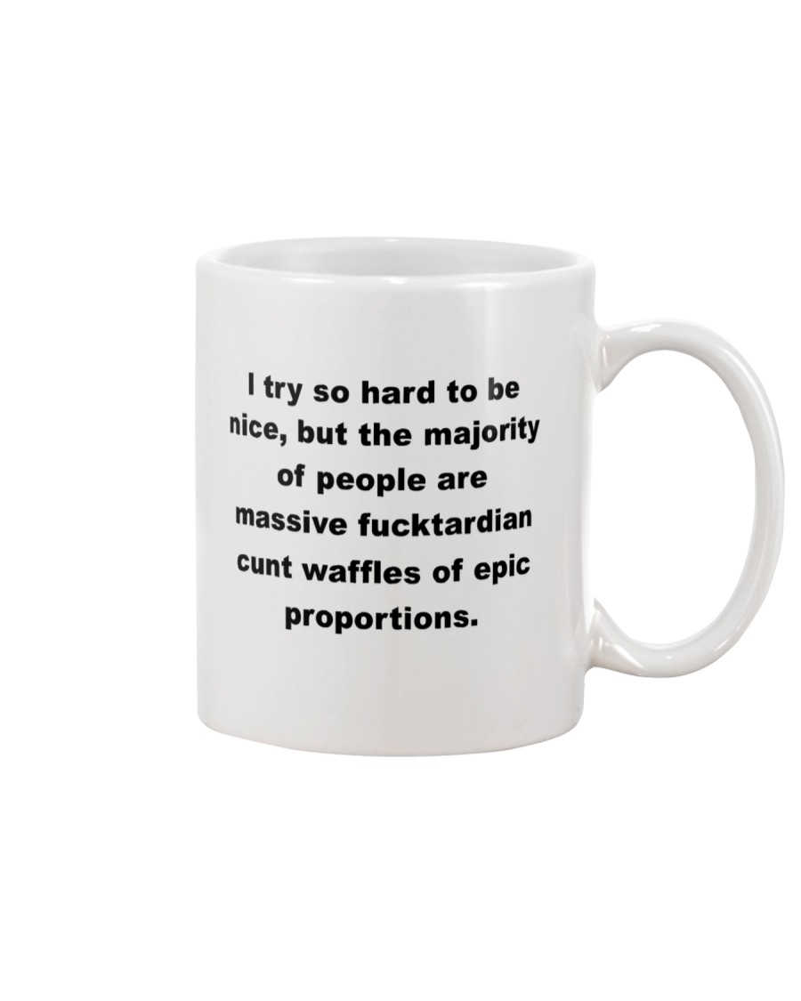 I try so hard to be nice but the majority of peopl Mug