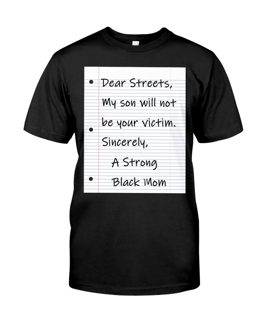 Dear streets my son will not be your victim sincer Classic T-Shirt