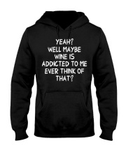 Yeah well maybe wine is addicted to x Hooded Sweatshirt thumbnail