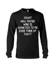 Yeah well maybe wine is addicted to x Long Sleeve Tee thumbnail