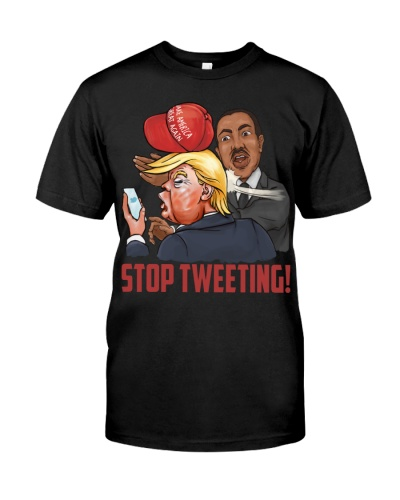 Martin Luther King - Trump - STOP TWEETING