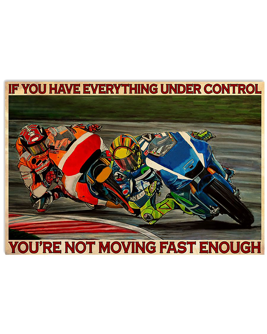Motorcycle racing If you have everything under control you're not moving fast enough poster