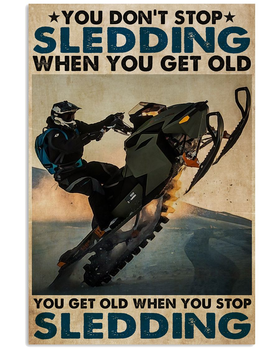 You don't stop Sledding when you get old you get old when you stop Sledding poster