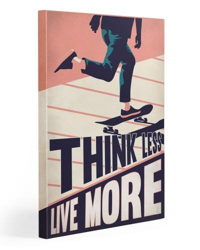 Skateboard Think Less Live More
