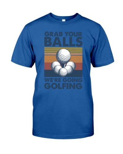 Grab Your Balls We're Going Golfing