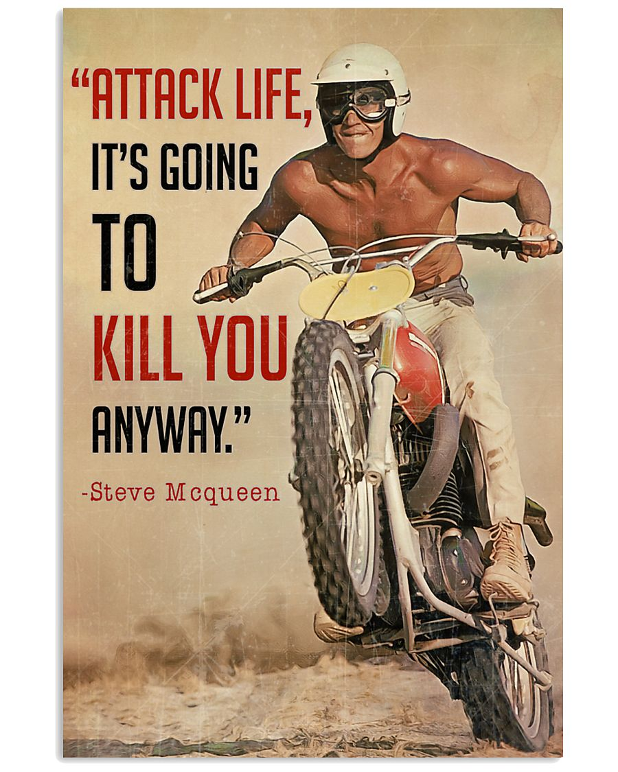 Attack life it's going to kill you anyway poster