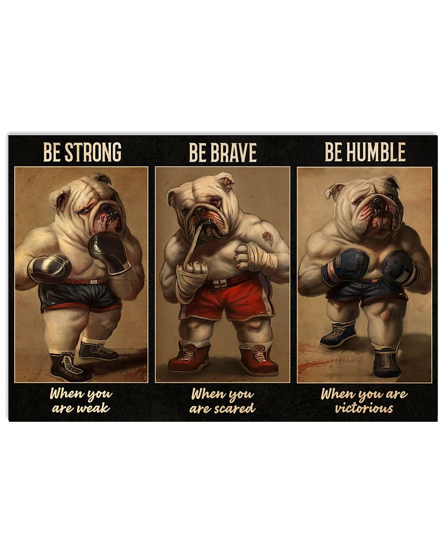 Bulldog Boxer be strong be humble be brave be badass poster