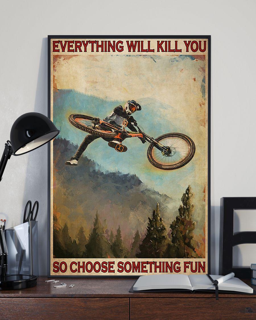 Mountain biking everything will kill you so choose something fun poster