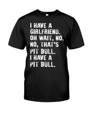 Pit bull- I have a girlfriend Classic T-Shirt front