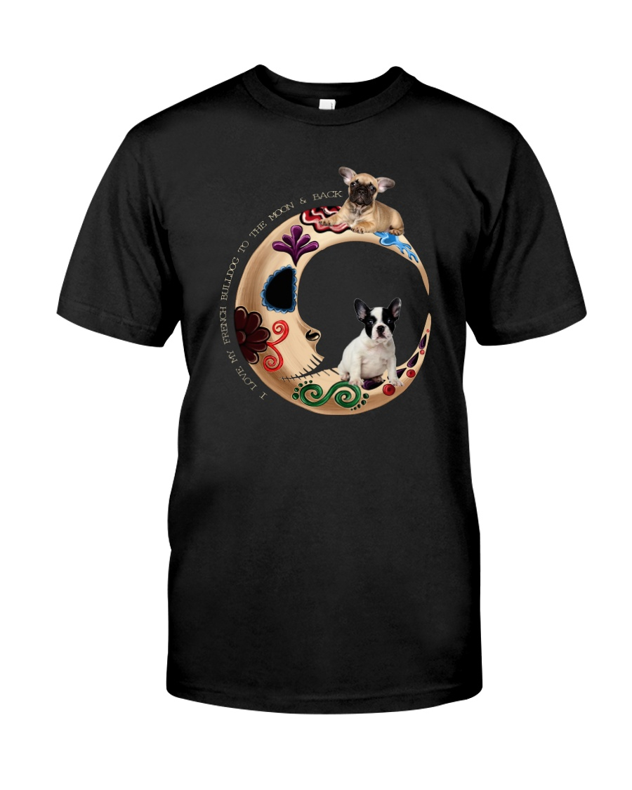 I Love My French Bulldog To The Moon and Back Classic T-Shirt