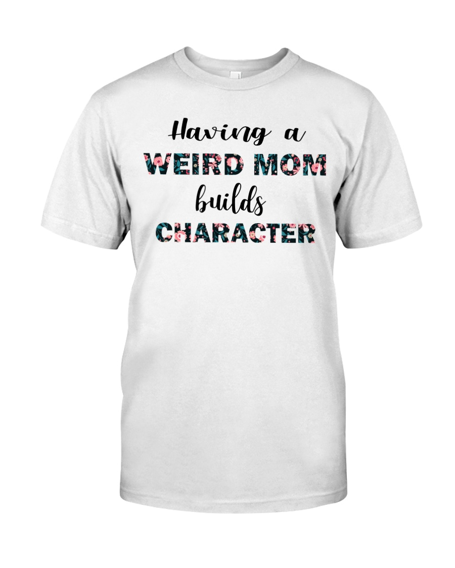 Having a Weird Mom Classic T-Shirt