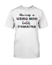 Having a Weird Mom Classic T-Shirt front