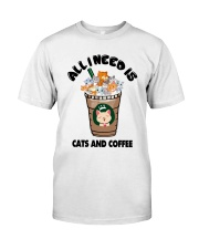 All I Need Is Cats And Coffee Classic T-Shirt front