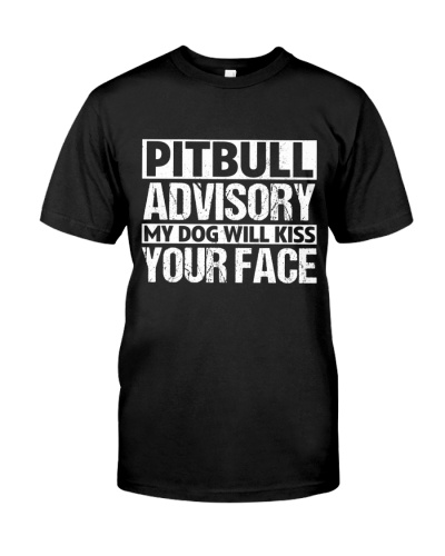 Pit Bull Advisory My Dog Will Kiss Your Face