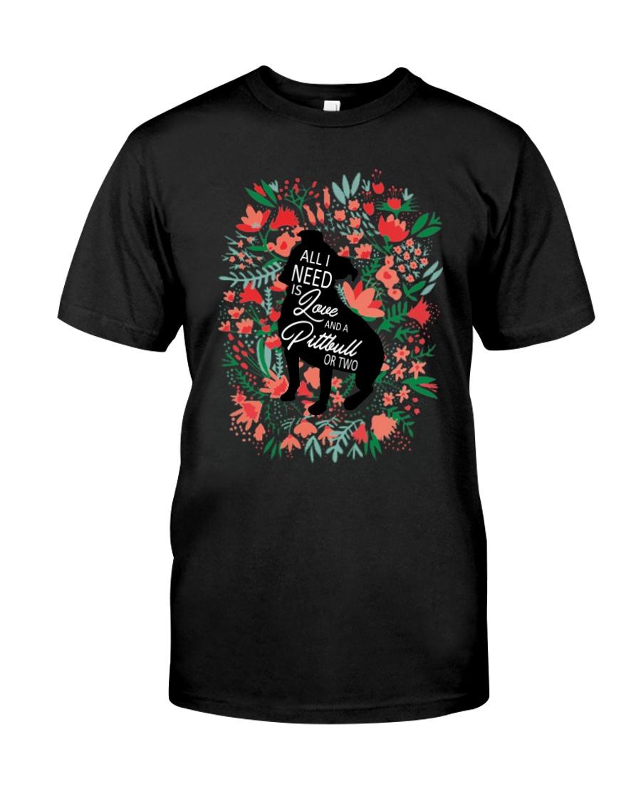 All I Need Is Pitbull Classic T-Shirt