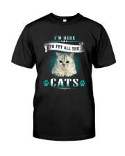 I'm here to pet all the cats Classic T-Shirt front