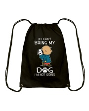 If I Cant Bring My Dog Drawstring Bag thumbnail