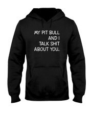Pit bull- I talk about you Hooded Sweatshirt front