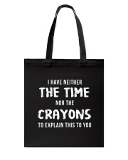 I Have Neither The Time Tote Bag thumbnail