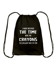 I Have Neither The Time Drawstring Bag thumbnail