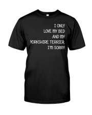 I Only Love My Bed And My Yorkshire Terrier Classic T-Shirt front