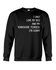 I Only Love My Bed And My Yorkshire Terrier Crewneck Sweatshirt thumbnail