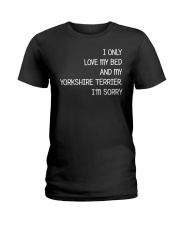 I Only Love My Bed And My Yorkshire Terrier Ladies T-Shirt thumbnail