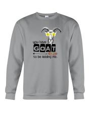 You Have Goat To Be Kidding Me Crewneck Sweatshirt thumbnail