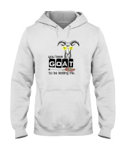 You Have Goat To Be Kidding Me Hooded Sweatshirt front
