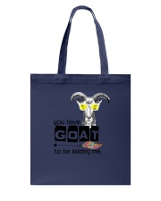 You Have Goat To Be Kidding Me Tote Bag thumbnail