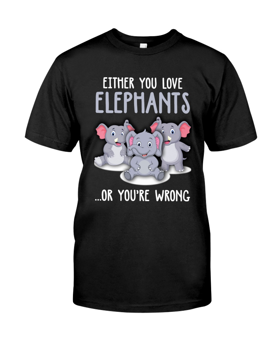 Either you love elephants or you're wrong Classic T-Shirt