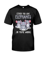 Either you love elephants or you're wrong Classic T-Shirt front