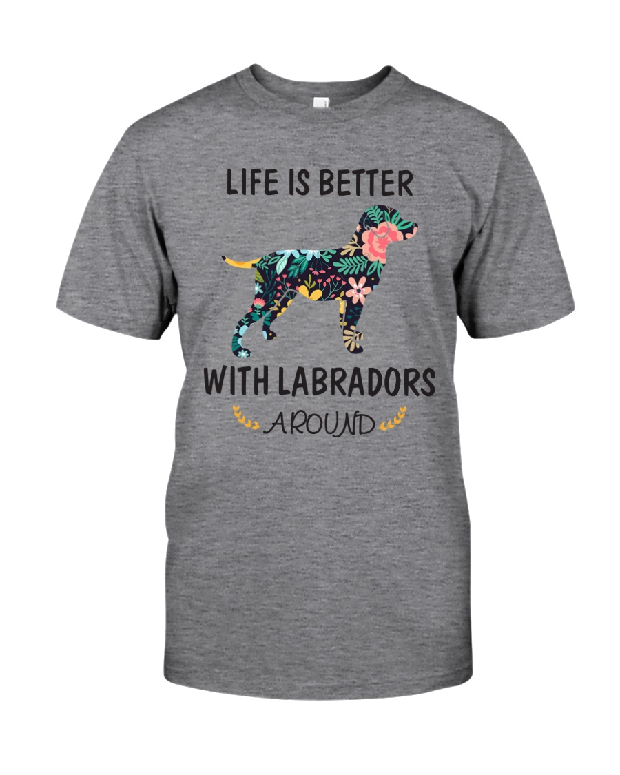 Life Is Better With Labradors Around  Classic T-Shirt