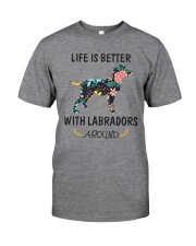Life Is Better With Labradors Around  Classic T-Shirt front