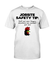 Jobsite Safety Tip Don't Put Your Fingers Anywhere Classic T-Shirt front