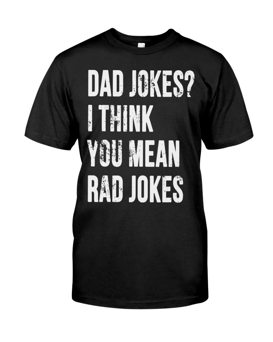 2ff6b364 Dad Jokes I Think You Mean Rad Jokes Shirt Fathers Classic T-Shirt