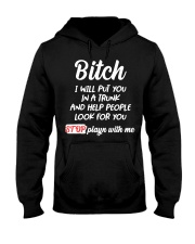 Bitch I Will Put You In A Trunk And Help People Hooded Sweatshirt thumbnail