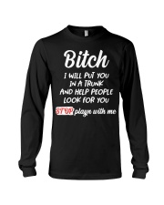 Bitch I Will Put You In A Trunk And Help People Long Sleeve Tee thumbnail