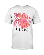 Ballet and Dance All Day Tee Classic T-Shirt front