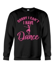 Sorry I Can't I Have Dance Crewneck Sweatshirt front