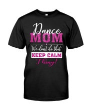 Dance Mom We Dont Do That Keep Calm Thing Classic T-Shirt front