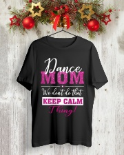 Dance Mom We Dont Do That Keep Calm Thing Classic T-Shirt lifestyle-holiday-crewneck-front-2