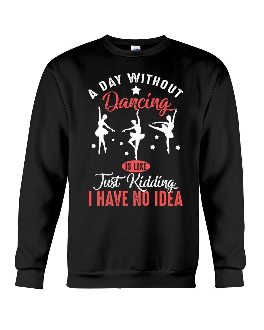 A day without dancing Tshirt Crewneck Sweatshirt