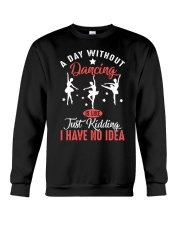 A day without dancing Tshirt Crewneck Sweatshirt front