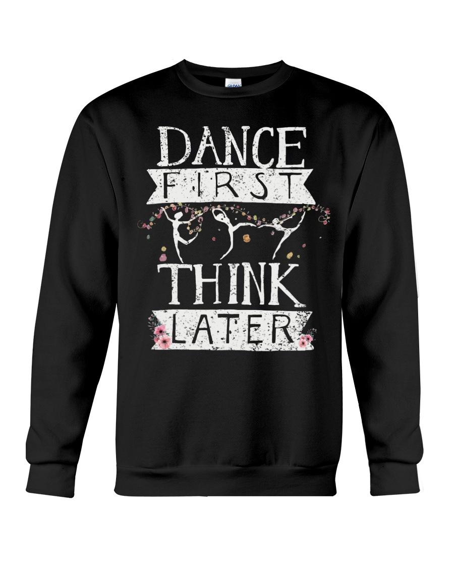 Dance First Think Later Crewneck Sweatshirt