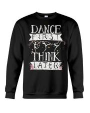 Dance First Think Later Crewneck Sweatshirt front