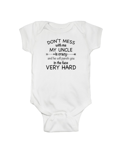 DON'T MESS WITH ME MY UNCLE IS CRAZY- onesies