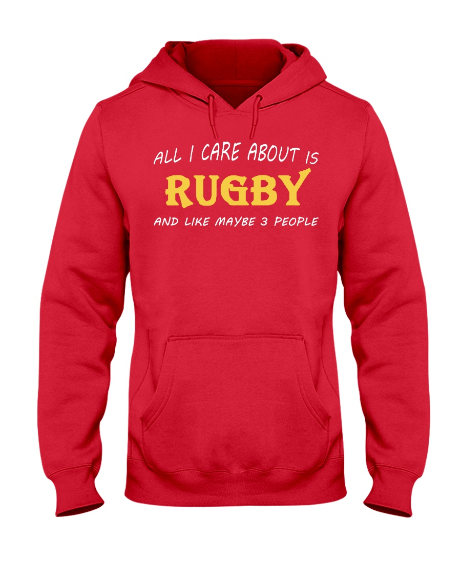 All I Care About Is Rugby And Like Maybe 3 People Hooded Sweatshirt